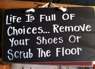 "Photo of a sign that says ""Life is full of choices...remove your shoes or scrub the floor"""